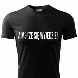 Koszulka A Może Się Wyjedzie 1
